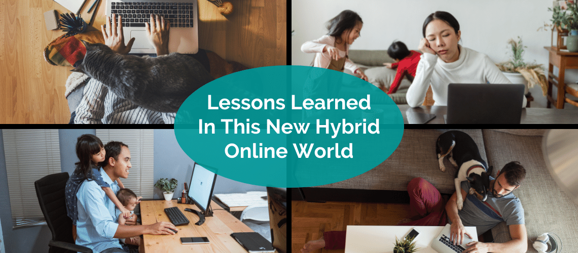 Lessons Learned In This New Hybrid Online World